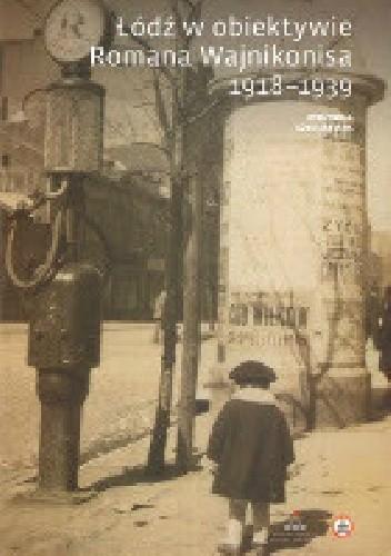 Okładka książki Łódź w obiektywie Romana Wajnikonisa 1918-1939