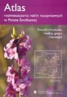 Atlas rozmieszczenia roślin naczyniowych w Polsce Środkowej. Gatunki chronione, rzadkie, ginące i narażone