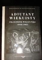 Adiutant wiekuisty. Franciszek Wilczyński (1842-1865)