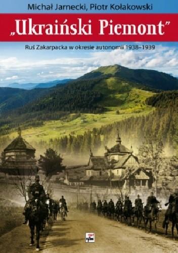 """Okładka książki """"Ukraiński Piemont"""". Ruś Zakarpacka w okresie autonomii 1938-1939"""