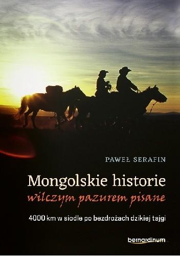 Okładka książki Mongolskie historie wilczym pazurem pisane. 4000 km w siodle po bezdrożach dzikiej tajgi