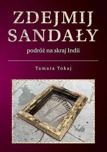 Okładka książki Zdejmij Sandały - podróż na skraj Indii