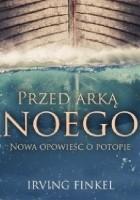 Przed Arką Noego. Nowa opowieść o potopie