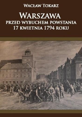 Okładka książki Warszawa przed wybuchem powstania 17 kwietnia 1794 roku
