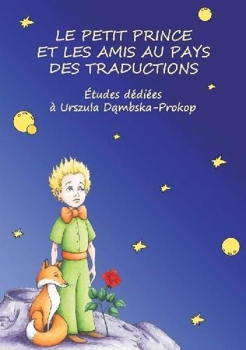 Okładka książki Le petit prince et les amis au pays des traductions. Études dédiées à Urszula Dąmbska-Prokop