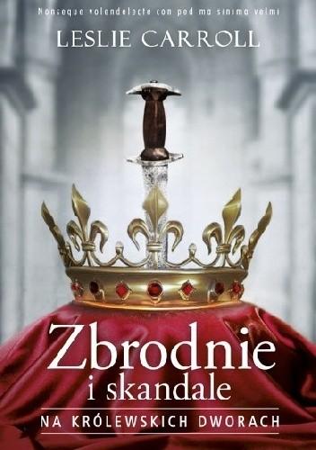 Okładka książki Zbrodnie i skandale na królewskich dworach