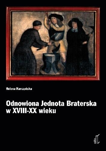 Okładka książki Odnowiona Jednota Braterska w XVIII-XX wieku. Z dziejów ruchu religijnego herrnhutów w krajach Europy Środkowo-Wschodniej i na świecie