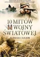 10 mitów II wojny światowej