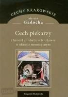 Cech piekarzy i handel chlebem w Krakowie w okresie nowożytnym