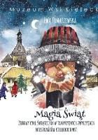 Magia Świąt. Zimowy cykl świąteczny w tradycyjnych zwyczajach mieszkańców kieleckich wsi