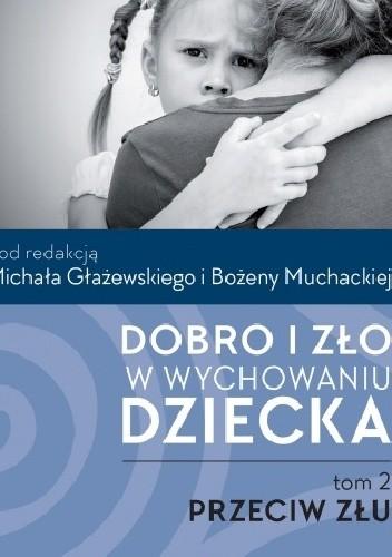 Okładka książki Dobro i zło w wychowaniu dziecka. t.2: Przeciw złu