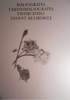 Bibliografia i ikonografia twórczości Joanny Kulmowej