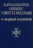 Kawalerowie Orderu Virtuti Militari w mogiłach katyńskich.