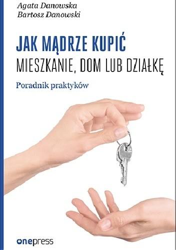 Okładka książki Jak mądrze kupić mieszkanie, dom lub działkę. Poradnik praktyków