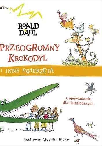 Okładka książki Przeogromny krokodyl i inne zwierzęta