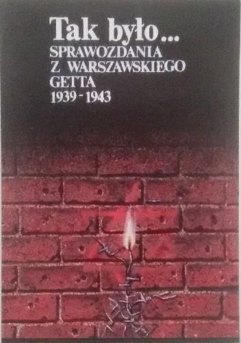 Okładka książki Tak było... Sprawozdania z warszawskiego getta 1939-1943