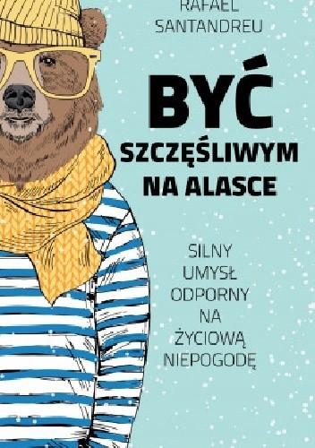 Okładka książki Być szczęśliwym na Alasce