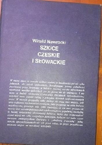 Okładka książki Szkice czeskie i słowackie: Z problematyki współczesnej literatury czeskiej i słowackiej oraz jej recepcji w Polsce w latach 1944-1984