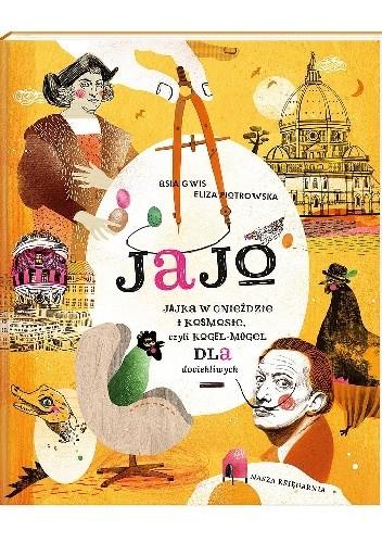 Okładka książki Jajo. Jajka w gnieździe i kosmosie, czyli kogel-mogel dla dociekliwych