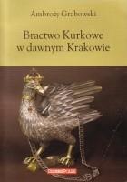 Bractwo Kurkowe w dawnym Krakowie