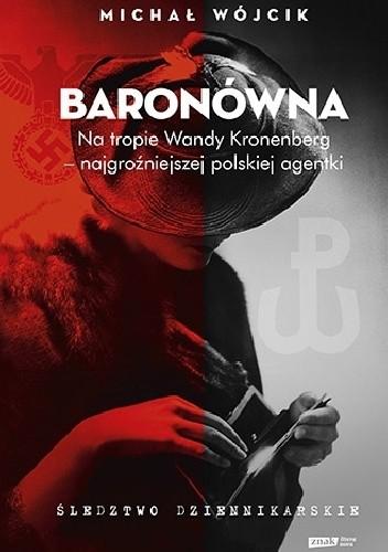 Okładka książki Baronówna. Na tropie Wandy Kronenberg - najgroźniejszej polskiej agentki. Śledztwo dziennikarskie