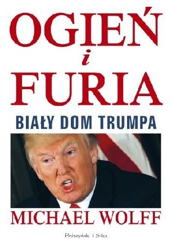 Okładka książki Ogień i furia. Biały Dom Trumpa