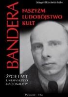 Bandera. Faszyzm, ludobójstwo, kult. Życie i mit ukraińskiego nacjonalisty