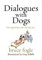 Dialogues with Dogs. Why Dogs Behave the Way They Do