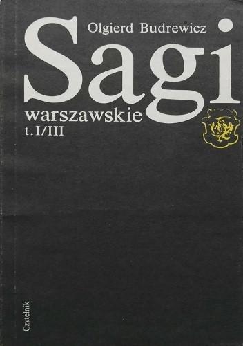 Okładka książki Sagi warszawskie czyli sensacyjne i powszednie, romantyczne i prozaiczne dzieje trzydziestu wielkich rodów warszawskich
