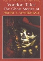 Voodoo Tales. The Ghost Stories of Henry S. Whitehead