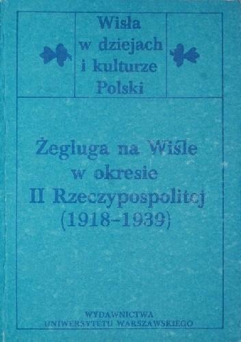 Okładka książki Żegluga na Wiśle w okresie II Rzeczypospolitej (1918-1939)