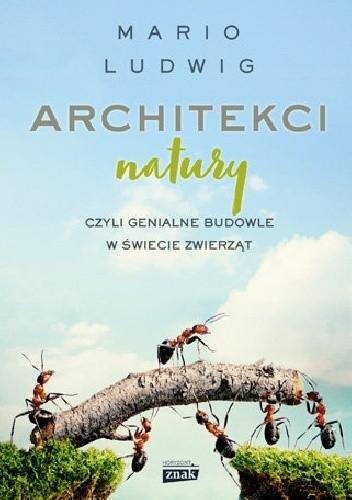 Okładka książki Architekci natury, czyli genialne budowle w świecie zwierząt