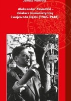 Aleksander Zawadzki. Działacz komunistyczny i wojewoda śląski (1945–1948)