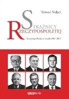 Strażnicy Rzeczypospolitej. Prezydenci Polski w latach 1989-2017