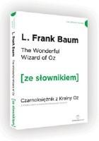 The Wonderful Wizard of Oz. Czarnoksiężnik z krainy Oz z podręcznym słownikiem angielsko-polskim