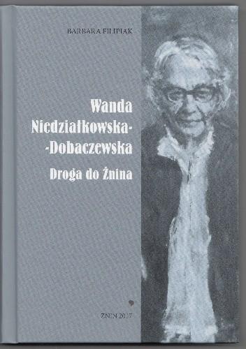 Okładka książki Wanda Niedziałkowska-Dobaczewska. Droga do Żnina.
