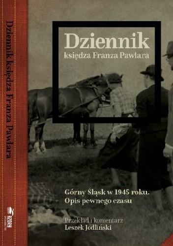 Okładka książki Dziennik księdza Franza Pawlara. Górny Śląsk w 1945 r. Opis pewnego czasu