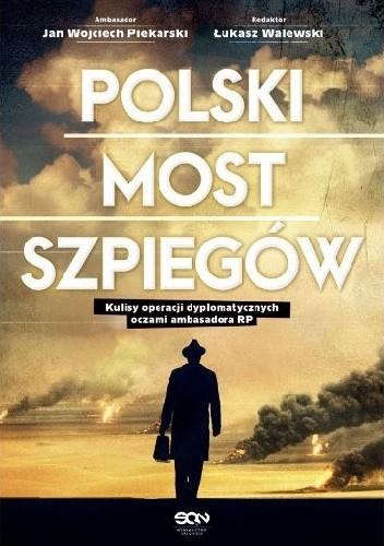 Okładka książki Polski most szpiegów. Kulisy operacji dyplomatycznych oczami ambasadora RP