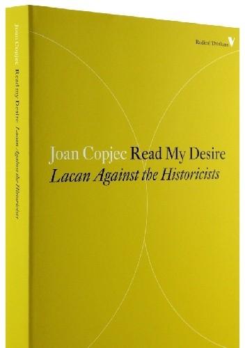 Okładka książki Read My Desire. Lacan Against the Historicists
