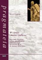 """W cieniu """"metus Gallicus"""". Republika Rzymska wobec mieszkańców północnej Italii od poł. III w do poł. II w.p.n.e."""