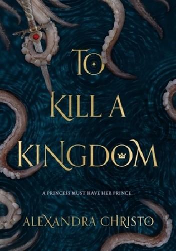 Okładka książki To Kill a Kingdom