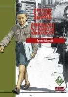 """Szare Szeregi. Związek Harcerstwa Polskiego Kryptonim """"Szare Szeregi"""" 1939-45"""