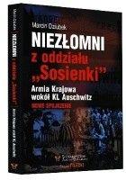 """Niezłomni z oddziału """" Sosienki """". Armia Krajowa wokół KL Auschwitz"""