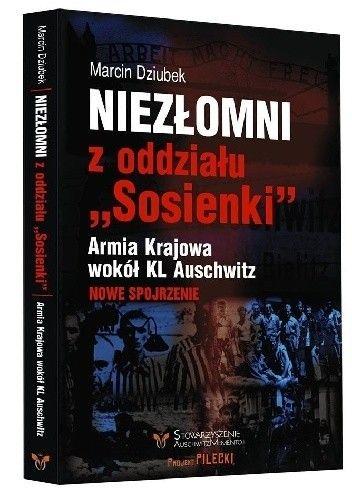 """Okładka książki Niezłomni z oddziału """" Sosienki """". Armia Krajowa wokół KL Auschwitz"""