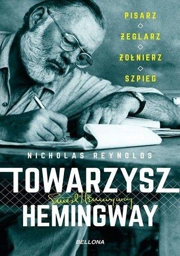 Okładka książki Towarzysz Hemingway. Pisarz, żeglarz, żołnierz, szpieg