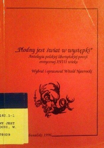 Okładka książki Płodny jest świat w występki. Antologia polskiej libertyńskiej poezji erotycznej XVIII wieku.