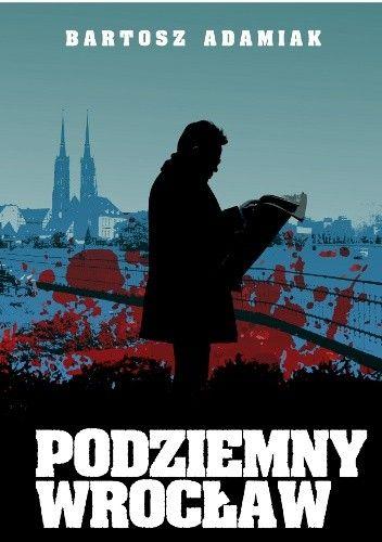 Okładka książki Podziemny Wrocław: Kto wysysa krew w Breslau?