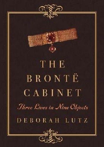 Okładka książki The Brontë Cabinet: Three Lives in Nine Objects
