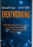 Eventworking. Czyli jak efektywnie korzystać z potencjału konferencji, targów i innych wydarzeń biznesowych