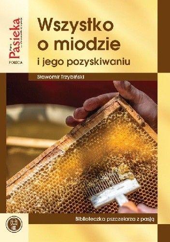 Okładka książki Wszystko o miodzie i jego pozyskiwaniu